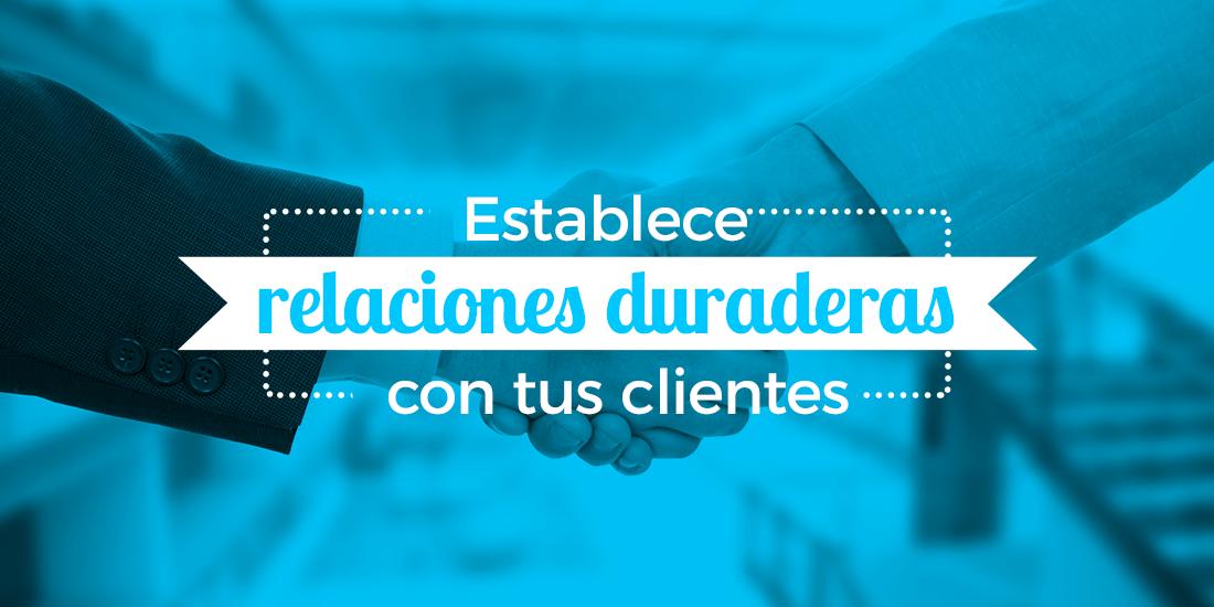 Relaciones verdaderas con tus clientes