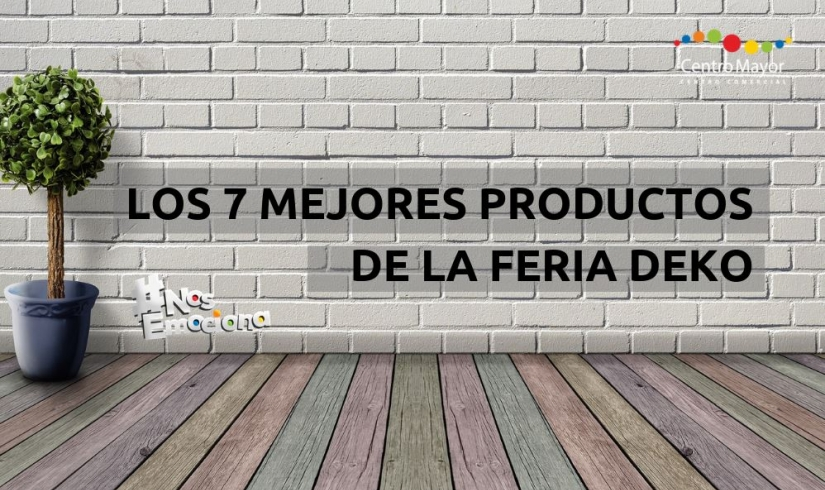 LOS 7 MEJORES PRODUCTOS DE LA FERIA DEKO